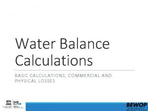 Water Balance Calculations BASIC CALCULATIONS COMMERCIAL AND PHYSICAL