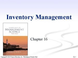 Inventory Management Chapter 16 Copyright 2010 Pearson Education