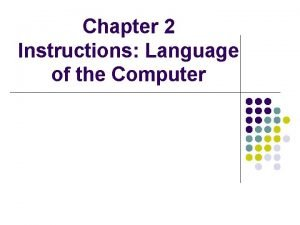 Chapter 2 Instructions Language of the Computer Instructions