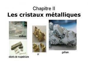 Chapitre II Les cristaux mtalliques Introduction Il y