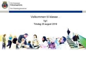 Oslo kommune Utdanningsetaten Oslo Handelsgymnasium Velkommen til klasse