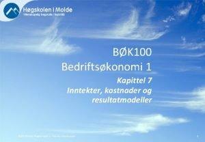 BK 100 Bedriftskonomi 1 Kapittel 7 Inntekter kostnader