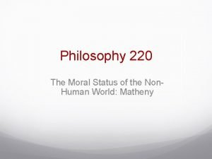 Philosophy 220 The Moral Status of the Non