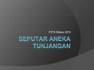 P 2 TK Dikdas 2013 SEPUTAR ANEKA TUNJANGAN