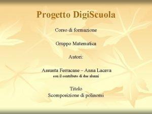Progetto Digi Scuola Corso di formazione Gruppo Matematica