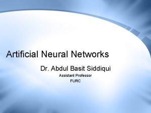 Artificial Neural Networks Dr Abdul Basit Siddiqui Assistant