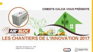 CIMENTS CALCIA VOUS PRSENTE LES CHANTIERS DE LINNOVATION
