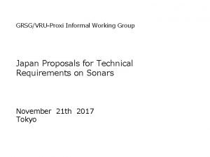 GRSGVRUProxi Informal Working Group Japan Proposals for Technical