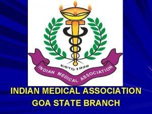 INDIAN MEDICAL ASSOCIATION GOA STATE BRANCH INDIAN MEDICAL