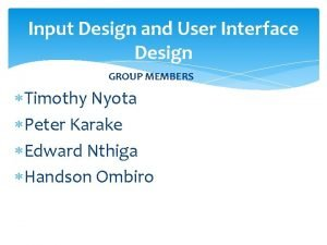 Input Design and User Interface Design GROUP MEMBERS