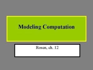 Modeling Computation Rosen ch 12 Modeling Computation We