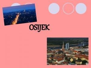 OSIJEK O Osijeku l l l Osijek je