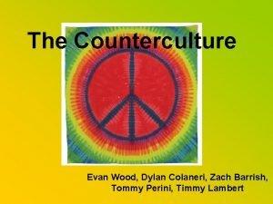 The Counterculture Evan Wood Dylan Colaneri Zach Barrish
