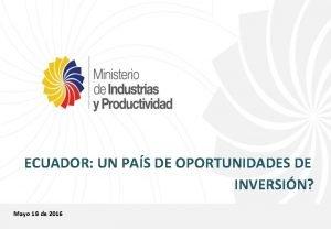 ECUADOR UN PAS DE OPORTUNIDADES DE INVERSIN Mayo