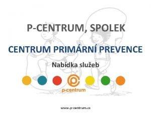 PCENTRUM SPOLEK CENTRUM PRIMRN PREVENCE Nabdka slueb www