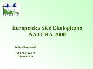 Europejska Sie Ekologiczna NATURA 2000 Andrzej Langowski Tel