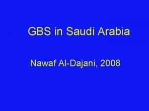 GBS in Saudi Arabia Nawaf AlDajani 2008 Discolsure
