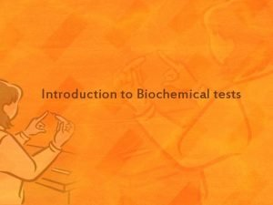 Introduction to Biochemical tests In the microbiology lab