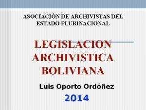 ASOCIACIN DE ARCHIVISTAS DEL ESTADO PLURINACIONAL LEGISLACION ARCHIVISTICA