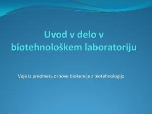Uvod v delo v biotehnolokem laboratoriju Vaje iz