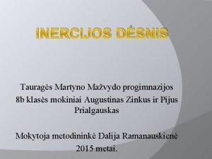 INERCIJOS DSNIS Taurags Martyno Mavydo progimnazijos 8 b