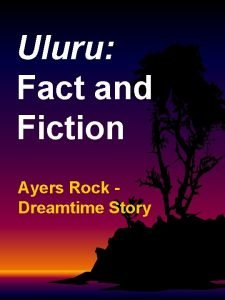 Uluru Fact and Fiction Ayers Rock Dreamtime Story