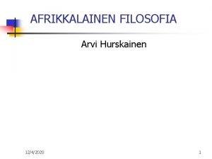 AFRIKKALAINEN FILOSOFIA Arvi Hurskainen 1242020 1 Lnsimaisten filosofien