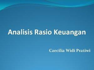 Analisis Rasio Keuangan Caecilia Widi Pratiwi Analisis Laporan