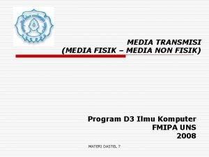 MEDIA TRANSMISI MEDIA FISIK MEDIA NON FISIK Program