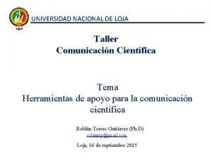 UNIVERSIDAD NACIONAL DE LOJA Taller Comunicacin Cientfica Tema