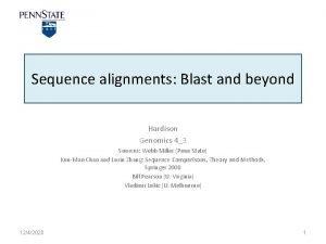 Sequence alignments Blast and beyond Hardison Genomics 43