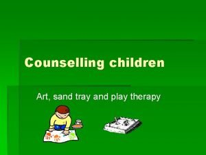 Counselling children Art sand tray and play therapy