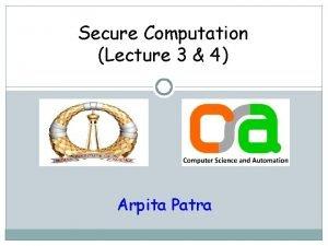 Secure Computation Lecture 3 4 Arpita Patra Recap