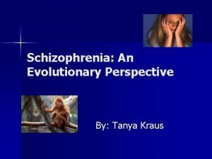 Schizophrenia An Evolutionary Perspective By Tanya Kraus Schizophrenia