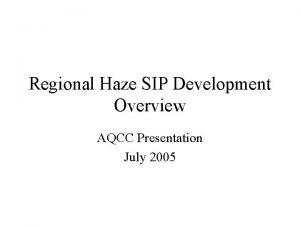 Regional Haze SIP Development Overview AQCC Presentation July