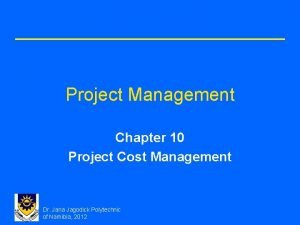 Project Management Chapter 10 Project Cost Management Dr