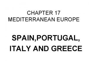 CHAPTER 17 MEDITERRANEAN EUROPE SPAIN PORTUGAL ITALY AND
