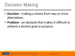 Decision Making Decision making a choice from two