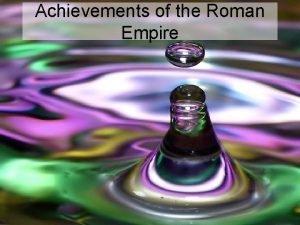 Achievements of the Roman Empire Roman Architecture Many