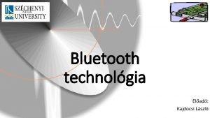 Bluetooth technolgia Elad Kajdocsi Lszl Bluetooth kialakulsa 1994
