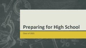 Preparing for High School Class of 2021 High