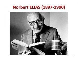 Norbert ELIAS 1897 1990 1 Norbert ELIAS 1897