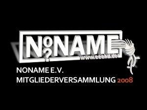 NONAME E V MITGLIEDERVERSAMMLUNG 2008 Tagesordnung 12 Begrung
