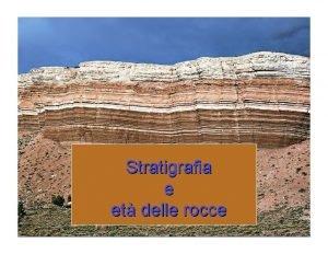 Stratigrafia e et delle rocce Stima dellet delle