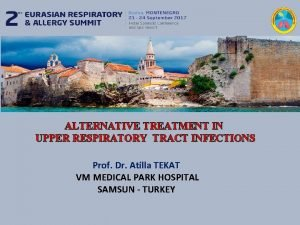 ALTERNATIVE TREATMENT IN UPPER RESPIRATORY TRACT INFECTIONS Prof