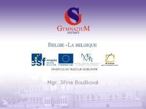 BELGIE LA BELGIQUE Mgr Jiina Boukov Gymnzium a