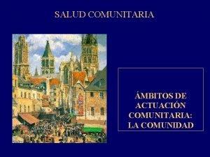 SALUD COMUNITARIA MBITOS DE ACTUACIN COMUNITARIA LA COMUNIDAD