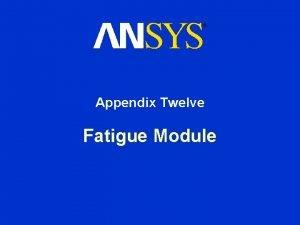 Appendix Twelve Fatigue Module Fatigue Module Chapter Overview