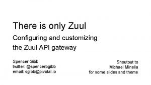 There is only Zuul Configuring and customizing the