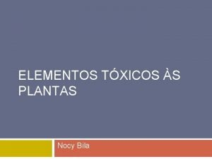 ELEMENTOS TXICOS S PLANTAS Nocy Bila ELEMENTOS TXICOS